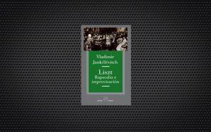 Liszt. Rapsodia e improvisación,Vladimir Jankélévitch
