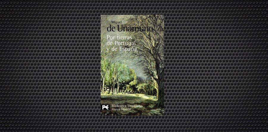 Por tierras de Portugal y de España Miguel de Unamuno