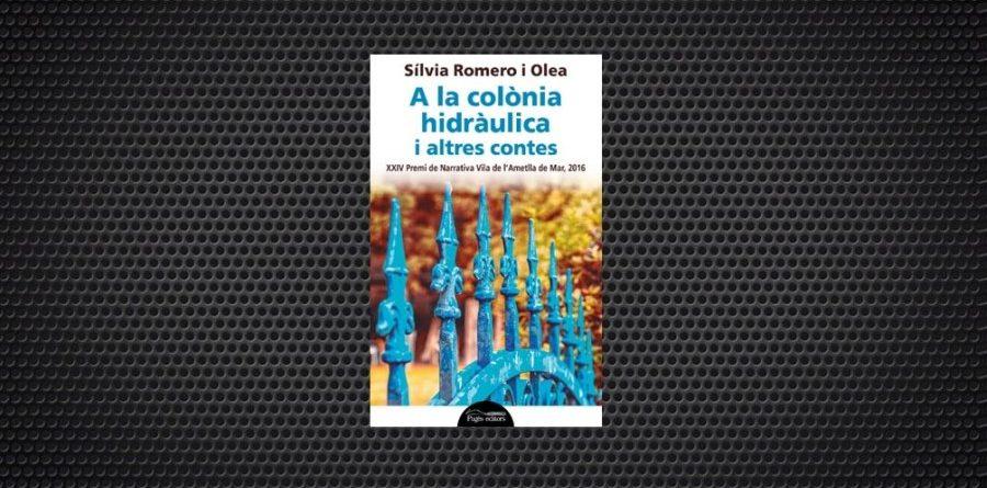 'A la colònia hidràulica i altres contes Sílvia Romero